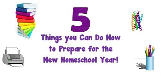 5 Things you Can Do Now to Prepare for the New Homeschool Year - Homeschooling